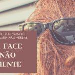 Curso de Linguagem não Verbal - A Face não Mente - Prof. Dr. João Oliveira